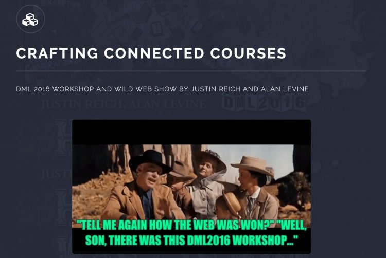 Crafting Connected Courses: How The Web Is Won at DML2016