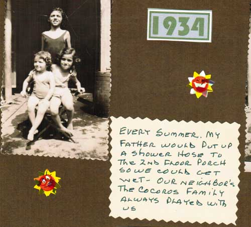 A note from Mom about her Dad rigging up a hose from the second floor of their house so the kids could play  in the water. That;s Mom (right, age 5), her sisters Dorothy (left) and Ruth (behind)