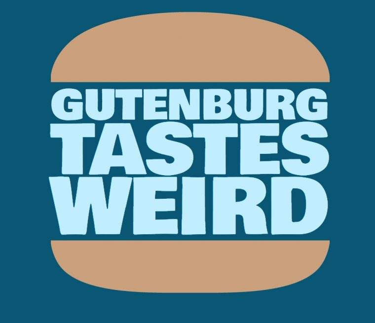 """A burger bun surrounds the large words """"Guternburg tastes weird"""""""