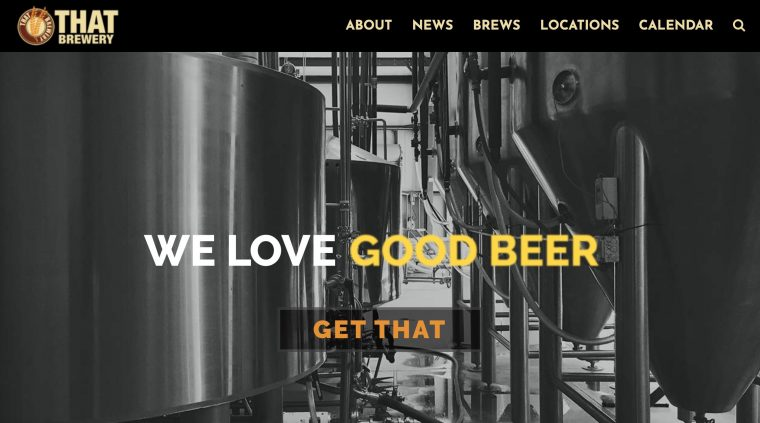 THAT Brewery web site with photo of fermenters. Animated text reads We Love Good Beer, Get THAT.