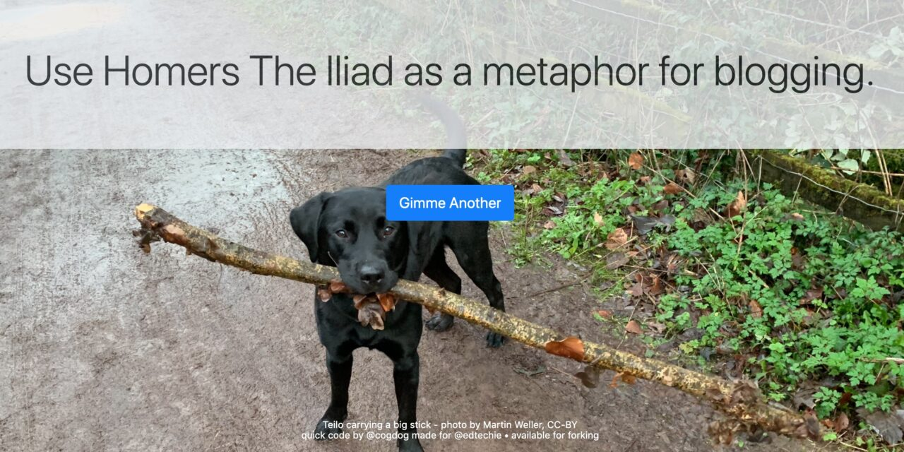 """The random text """"Use Homers The Iliad as a metaphor for blogging."""" sits atop a photo of an adorable black lab puppy with a big stick in his mouth, and a blue button that reads """"Gimme Another"""""""